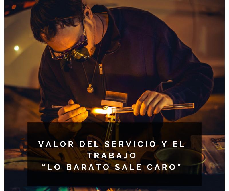 """Valor del servicio y el trabajo """"Lo barato sale caro"""""""