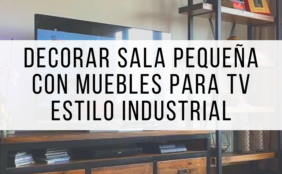 Decorar sala pequeña con muebles para tv estilo industrial